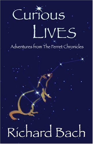 "Curious Lives: Adventures from ""The Ferret Chronicles"" - Richard Bach"
