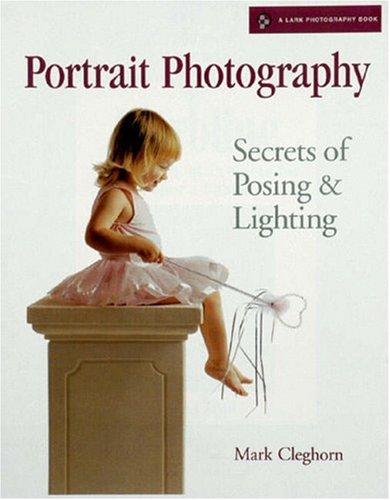 Portrait Photography Secrets Of Posing Lighting A Lark Book