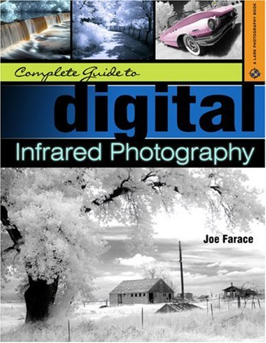 Complete Guide To Digital Infrared Photography A Lark Book
