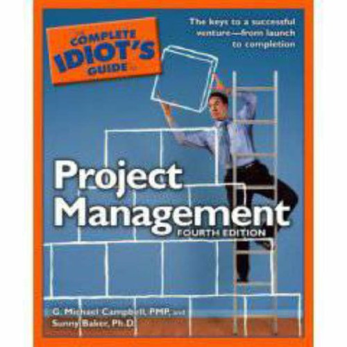 The Complete Idiot's Guide to Project Management, 4th Edition - PMP, G. Michael Campbell