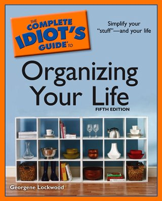 The Complete Idiot's Guide to Organizing Your Life, 5th Edition - Georgene Lockwood