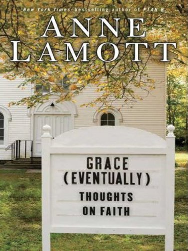 Grace (Eventually): Thoughts on Faith (Thorndike Paperback Bestsellers) - Anne Lamott