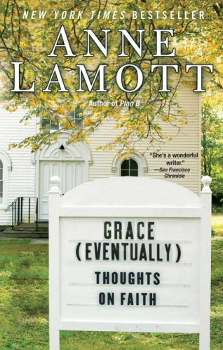 Grace (Eventually): Thoughts on Faith - Anne Lamott