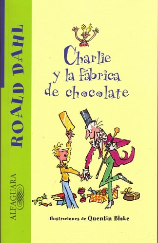 Charlie y la fabrica de chocolate (Charlie and the Chocolate Factory) (Alfaguara) (Spanish Edition) - Roald Dahl