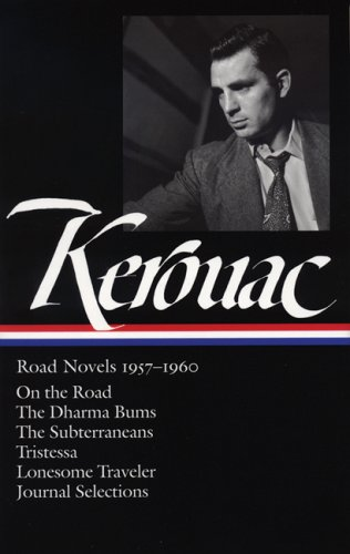 Jack Kerouac: Road Novels 1957-1960: On the Road / The Dharma Bums / The Subterraneans / Tristessa / Lonesome Traveler / Journal Selections (Library of America) - Jack Kerouac