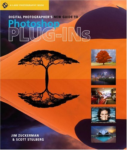 Digital Photographers New Guide To Photoshop Plug Ins A Lark Photography Book