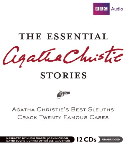 The Essential Agatha Christie Stories: Agatha Christies Best Short Sleuths Crack Twenty-Two Famous Cases - Agatha Christie