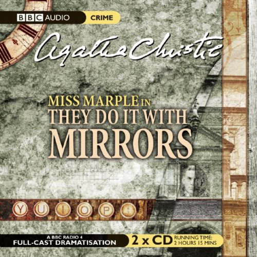 They Do It with Mirrors: A BBC Full-Cast Radio Drama - Agatha Christie