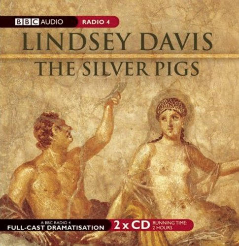 The Silver Pigs: A BBC Full-Cast Radio Drama - Lindsey Davis