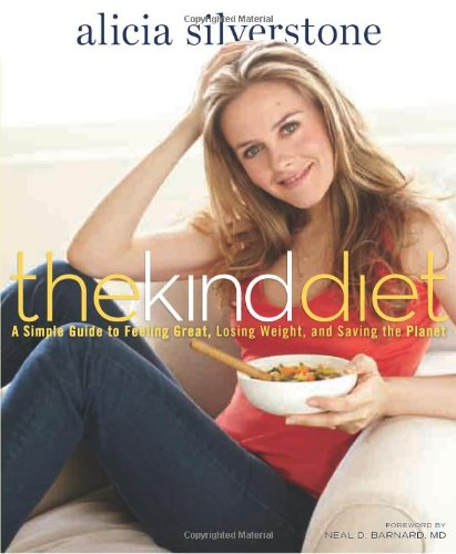 The Kind Diet: A Simple Guide to Feeling Great, Losing Weight, and Saving the Planet - Alicia Silverstone
