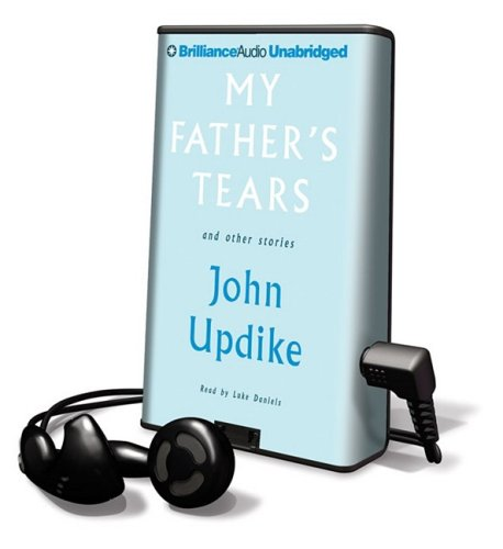 My Father's Tears: And Other Stories [With Earbuds] (Playaway Adult Fiction) - John Updike