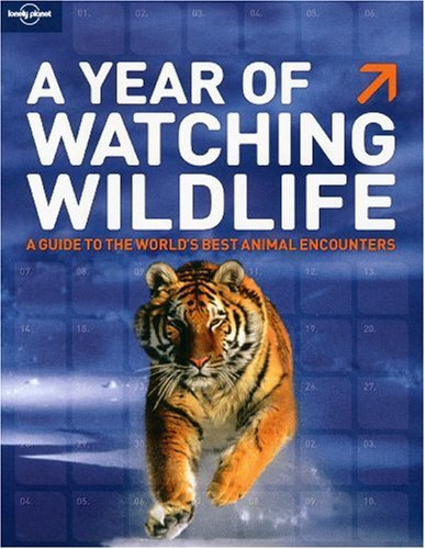 A Year of Watching Wildlife (General Reference) - Lonely Planet Publications