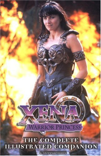 Xena Warrior Princess: Complete Illustrated Companion - K. Stoddard Hayes