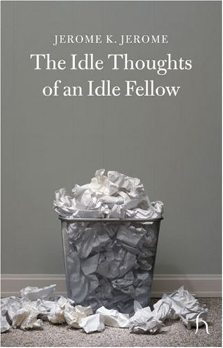 The Idle Thoughts of an Idle Fellow (Hesperus Classics) - Jerome K. Jerome