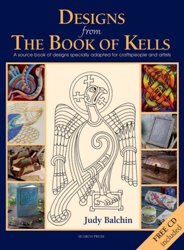 Designs from the Book of Kells: A Source Book of Designs Specially Adapted for Craftspeople and Artists - Judy Balchin