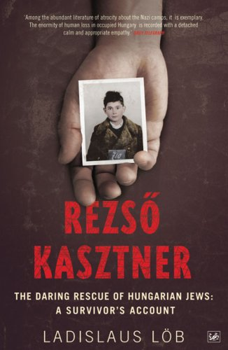 Rezso Kasztner: The Daring Rescue of Hungarian Jews: A Survivor's Account (Pimlico) - Ladislaus Lob