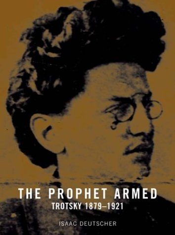 The Prophet Armed: Trotsky 1879-1921 (Vol. 1 of 3) - Isaac Deutscher
