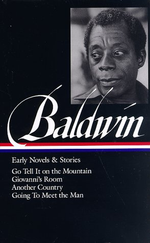 James Baldwin: Early Novels and Stories: Go Tell It on a Mountain / Giovanni's Room / Another Country / Going to Meet the Man (Library of America) - James Baldwin