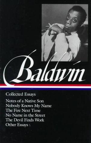 James Baldwin : Collected Essays : Notes of a Native Son / Nobody Knows My Name / The Fire Next Time / No Name in the Street / The Devil Finds Work / Other Essays (Library of America) - James Baldwin