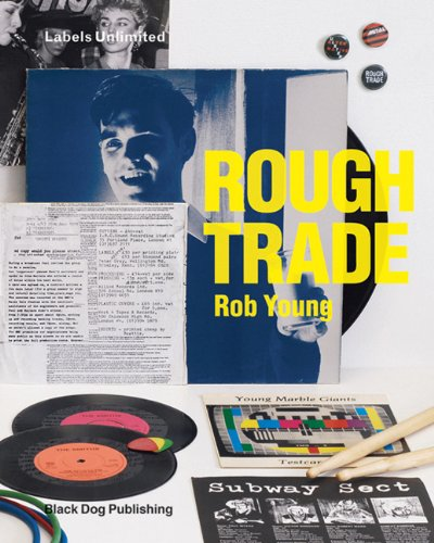 Rough Trade: Labels Unlimited - Rob Young