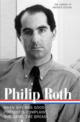 Philip Roth: Novels 1967-1972: When She Was Good / Portnoy's Complaint / Our Gang / The Breast (Library of America) - Philip Roth