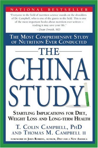 The China Study: The Most Comprehensive Study of Nutrition Ever Conducted and the Startling Implications for Diet, Weight Loss and Long-term Health - T. Colin Campbell