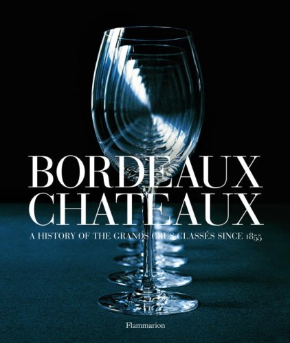 Bordeaux Chateaux: A History of the Grands Crus Classes since 1855 - Franck Ferrand