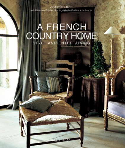 A French Country Home: Style and Entertaining - Jocelyne Sibuet