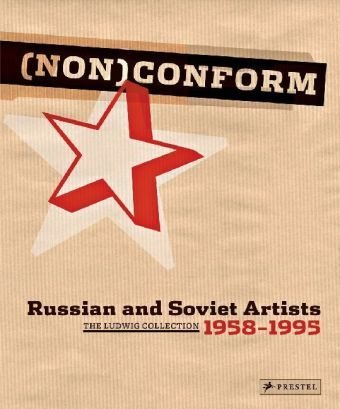 Nonconform: Russian and Soviet Artists 1958-1995, the Ludwig Collection - Barbara M. Thiemann