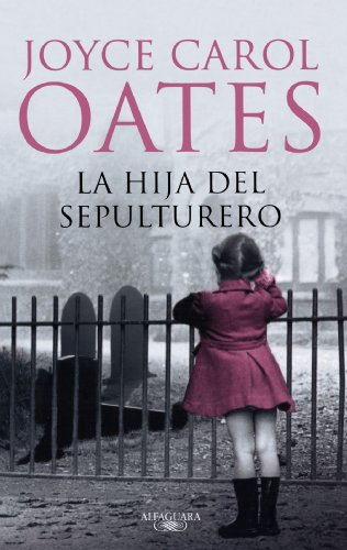 La hija del sepulturero/ The Gravedigger's Daughter (Spanish Edition) - Joyce Carol Oates