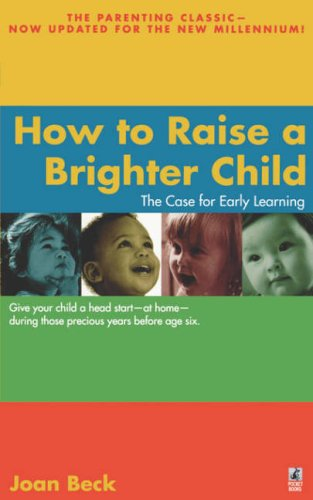 How to raise a brighter child - THE CASE FOR EARLY LEARNING - POCKET BOOKS # / Joan Beck