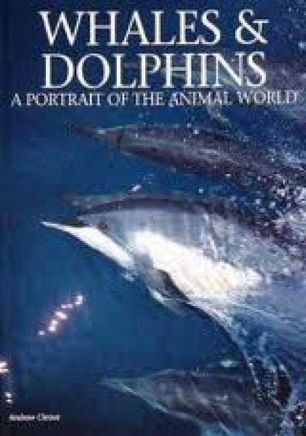 Whales and dolphins - A PORTRAIT OF THE ANIMAL WOR LD / Andrew Cleave