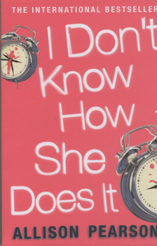 I don't know how she does it - A COMEDY ABOUT FAIL URE, A TRAGEDY ABOUT SUCCESS / Allison Pearson