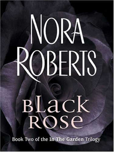 Black rose - 2 ; IN THE GARDEN TRILOGY # / Nora Roberts