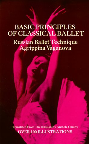 Basic principles of classical ballet - RUSSIAN BAL LET TECHNIQUE / Agrippina Vaganova