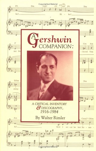 A Gershwin Companion: A Critical Inventory and Discography, 1916-1984 (Pci Collector Editions) / Walter Rimler