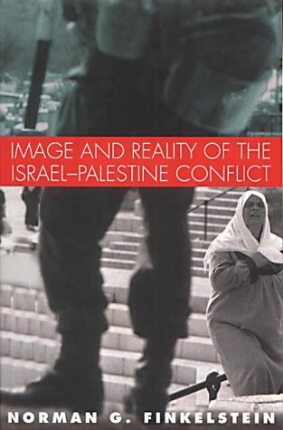 Image and Reality of the Israel-Palestine Conflict / Norman G. Finkelstein