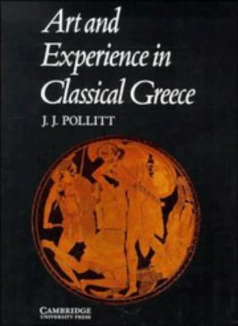 Art and Experience in Classical Greece / Jerome Jordan Pollitt