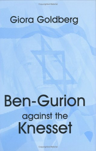Ben-Gurion against the Knesset (Cass Series--Israeli History, Politics, and Society) /