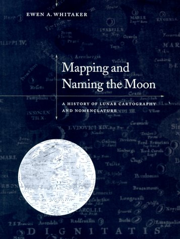 Mapping and Naming the Moon: A History of Lunar Cartography and Nomenclature / Ewen A. Whitaker