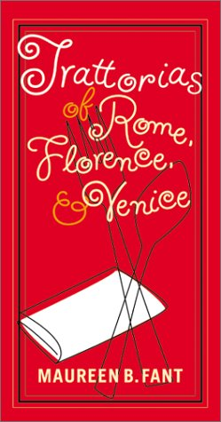 Trattorias of Rome, Florence, and Venice / Maureen B. Fant