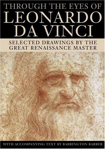 Through the Eyes of Leonardo da Vinci: Selected Drawings by the Great Renaissance Master - Barrington Barber