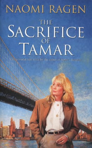 The sacrifice of tamar / Naomi Ragen