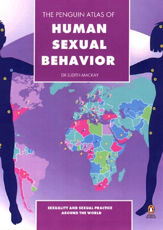 The Penguin Atlas of Human Sexual Behaviour: Sexuality and Sexual Practice Around the World (Penguin Reference) / Judith Mackay