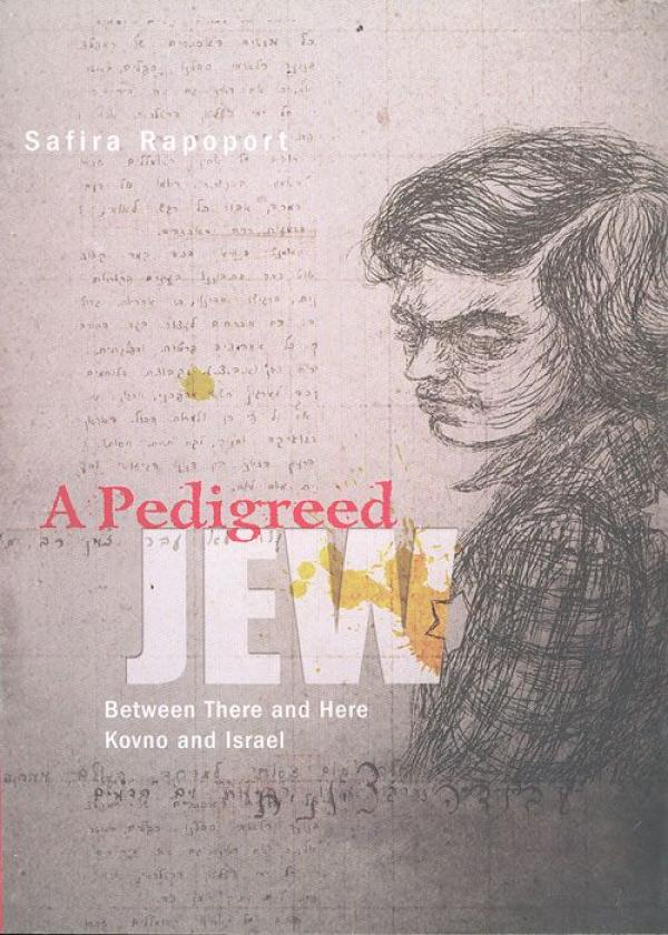 A Pedigreed JEW - Between There and Here Kovno and Israel / Safira Rapoport