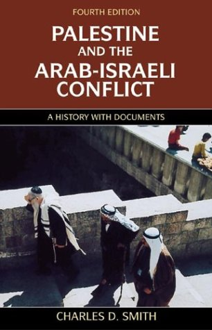 Palestine and the Arab-Israeli Conflict, Fourth Edition: A History with Documents / Charles D. Smith