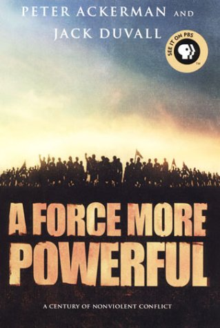A Force More Powerful: A Century of Nonviolent Conflict / Peter Ackerman