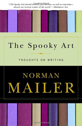 The Spooky Art: Thoughts on Writing / Norman Mailer
