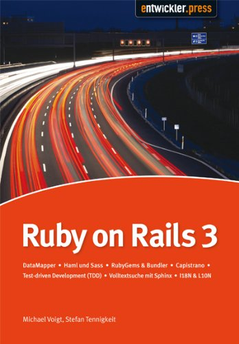 Ruby on Rails 3: DataMapper / HAML und SASS / RubyGems & Bundler / Capistrano / Test Driven Development (TDD) / Volltextsuche mit Sphinx / I18N & L10N / Michael Voigt