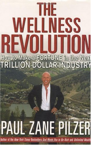 The Wellness Revolution: How to Make a Fortune in the Next Trillion Dollar Industry / Paul Zane Pilzer